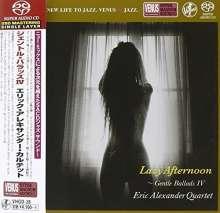 Eric Alexander (geb. 1968): Lazy Afternoon Gentle Ballads IV (SACD) (Papersleeve), Super Audio CD