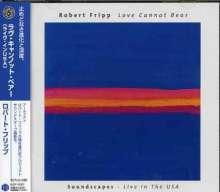 Robert Fripp: Love Cannot Bear, CD