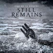 Still Remains: Ceasing To Breathe + Bonus, CD