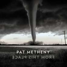 Pat Metheny (geb. 1954): From This Place (Digisleeve), CD