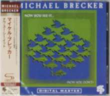 Michael Brecker (1949-2007): Now You See It...(Now You Don't) (Reissue) (SHM-CD), CD