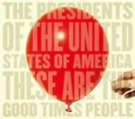 The Presidents Of The United States Of America: These Are The Good Times Peopl, CD