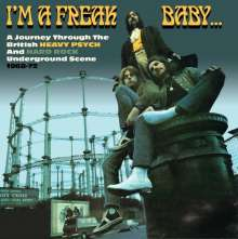 I'm A Freak Baby: A Journey Through The British Heavy Psych And Hard Rock Underground Scene, 3 CDs
