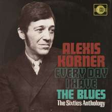 Alexis Korner: Every Day I Have The Blues: The Sixties Anthology, 3 CDs
