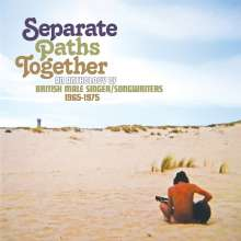 Separate Paths Together ~ An Anthology Of British Male Singer/Songwriters 1965-1975, 3 CDs