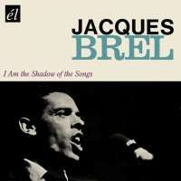 Jacques Brel (1929-1978): I Am The Shadow Of The Songs, CD