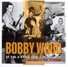 Bobby Wood: If I'm A Fool For Loving You: The Complete 1960s Recordings, 2 CDs