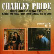 Charley Pride: There's A Little Bit Of Hank In Me / Burgers And Fires - When I Stop Leaving (I'll Be Gone), CD