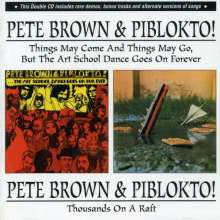 Pete Brown & Piblokto: Things May Come And Things May Go... / Thousands On A Raft, 2 CDs