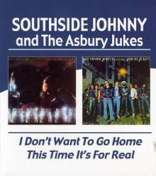 Southside Johnny: I Don't Want To Go Home / This Time It's For Real, CD