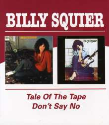 Billy Squier: The Tale Of The Tape / Don't Say No, CD