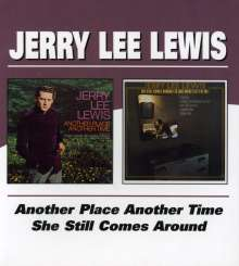 Jerry Lee Lewis: Another Place Another Time / She Still Comes Around, CD
