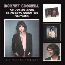 Rodney Crowell: Ain't Living Long Like This / But What Will The Neighbors Think / Rodney Crowell, 2 CDs