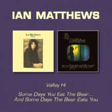 Ian Matthews: Valley Hi/Some Days You Eat The Bear...And Some Days The Bear Eats You, CD