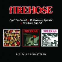 Firehose: Flyin The Flannel/Mr Machinery Operator/Live Totem Pole E.P., 2 CDs