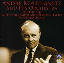 André Kostelanetz: On The Air With Ethel Smith And Nestor Chayres Plus Gypsy Songs, CD