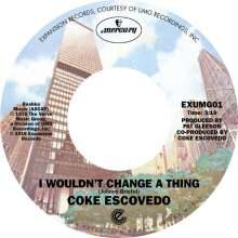 Coke Escovedo: I Wouldn't Change A Thing / Rebirth, Single 7""