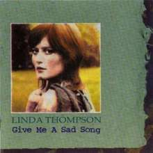 Linda Thompson: Give Me A Sad Song, CD