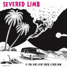 The Severed Limb: If You Ain't Livin' You're A Dead Man, CD