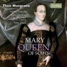 Thea Musgrave (geb. 1928): Mary,Queen of Scots, 2 CDs