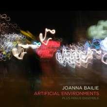 "Joanna Bailie (geb. 1973): Werke ""Artificial Environments"", CD"