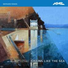 Bernard Rands (geb. 1934): Chains Like the Sea, CD