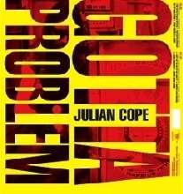 Julian Cope: You Gotta Problem With, 2 CDs