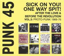 Punk 45: Sick On You! One Way Spit! After The Love & Before The Revolution Vol. 3: Proto-Punk 1969-76 (180g) (Limited Edition), 2 LPs