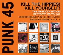 Punk 45: Kill The Hippies! Kill Yourself! : Underground Punk In The USA 1973 - 1980, CD