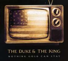 Duke & The King: Nothing Gold Can Stay, CD