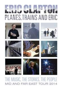 Eric Clapton: Planes, Trains And Eric: Mid And Far East Tour 2014, DVD