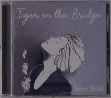 James Walsh: Tiger On The Bridge, CD