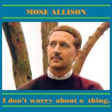 Mose Allison (1927-2016): I Don't Worry About A Thing, CD