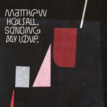 Matthew Halsall (geb. 1983): Sending My Love (Special Edition) (remixed & remastered), 2 LPs