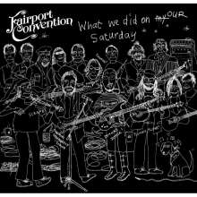 Fairport Convention: What We Did On Our Saturday: Live 2017, 2 CDs