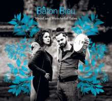 Bâton Bleu: Weird And Wonderful Tales, CD