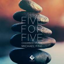 "Michael Fine (geb. 1950): Kammermusik ""Five For Five"", CD"