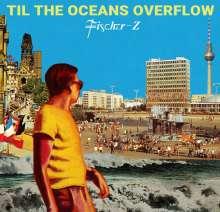 Fischer-Z: Til The Oceans Overflow, CD