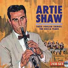 Artie Shaw (1910-2004): These Foolish Things: The Decca Years, 2 CDs