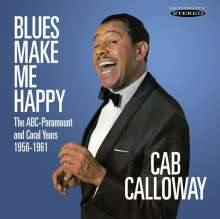 Cab Calloway (1907-1994): Blues Make Me Happy: The ABC-Paramount And Coral Years 1956 - 1961, CD
