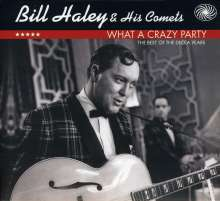 Bill Haley: What A Crazy Party - Best Of Decca Years, 2 CDs