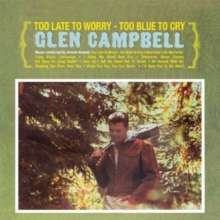 Glen Campbell: Too Late To Worry - Too Blue To Cry, CD