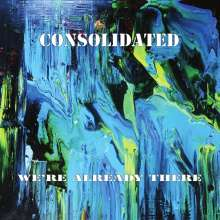 Consolidated: We're Already There, CD
