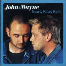 John & Wayne: Nearly Killed Keith, CD