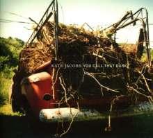 Kate Jacobs: You Call That Dark, CD