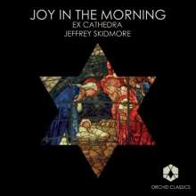 Ex Cathedra Choir - Joy in the morning, CD