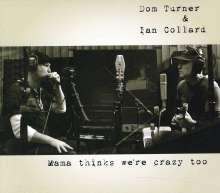 Dom Turner & Ian Collard: Mama Thinks We're Crazy Too, CD