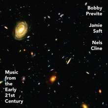 Bobby Previte, Jamie Saft & Nels Cline: Music From The Early 21st Century, CD