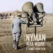 Michael Nyman (geb. 1944): War Work: Eight Songs with Film, CD