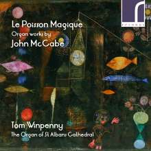"John McCabe (1939-2015): Orgelwerke ""Le Poisson Magique"", CD"